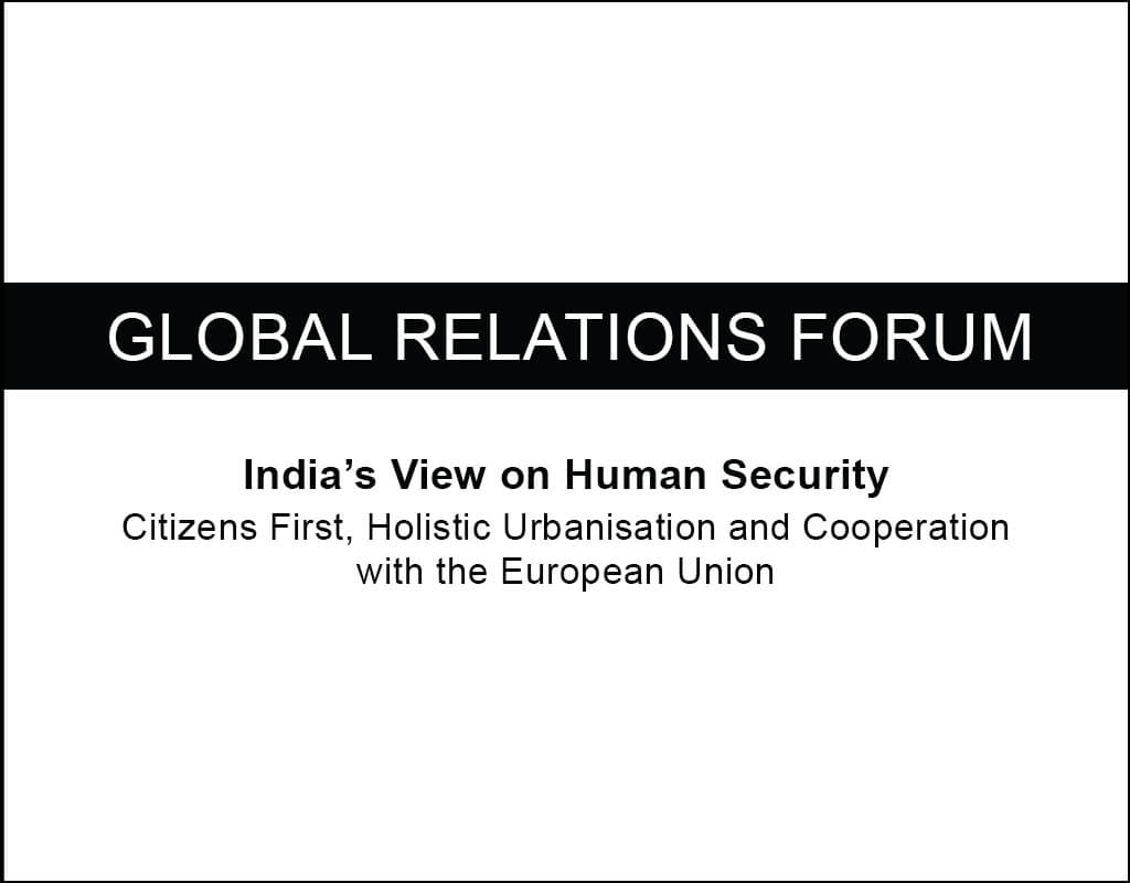 India's View on Human Security-Citizens First, Holistic Urbanisation and Cooperation with the European Union - EU India Twinning Think Tanks Initiative